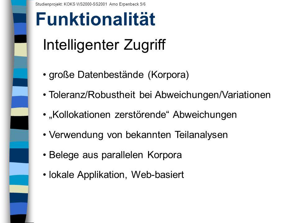 Funktionalität Studienprojekt: KOKS WS2000-SS2001 Arno Erpenbeck 5/6 Intelligenter Zugriff große Datenbestände (Korpora) Toleranz/Robustheit bei Abwei