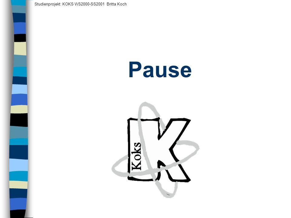 Pause Studienprojekt: KOKS WS2000-SS2001 Britta Koch