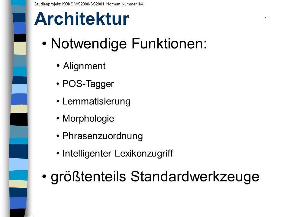 Architektur Studienprojekt: KOKS WS2000-SS2001 Norman Kummer 1/4 Notwendige Funktionen: Alignment POS-Tagger Lemmatisierung Morphologie Phrasenzuordnu