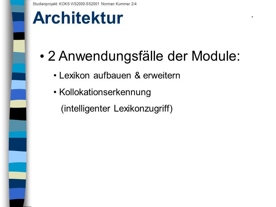 Architektur 2 Anwendungsfälle der Module: Lexikon aufbauen & erweitern Kollokationserkennung (intelligenter Lexikonzugriff) Studienprojekt: KOKS WS200