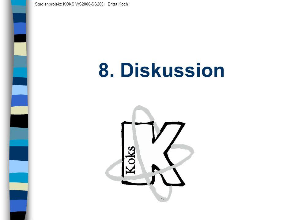 8. Diskussion Studienprojekt: KOKS WS2000-SS2001 Britta Koch