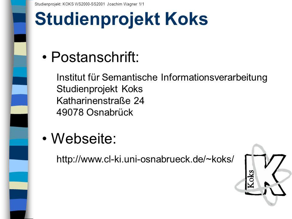 Studienprojekt: KOKS WS2000-SS2001 Joachim Wagner 1/1 Postanschrift: Institut für Semantische Informationsverarbeitung Studienprojekt Koks Katharinens