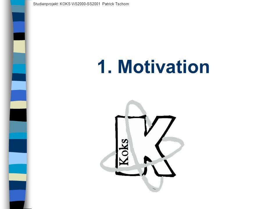 Motivation Studienprojekt: KOKS WS2000-SS2001 Patrick Tschorn 1/7 Eine verbreitete Annahme: Die Bedeutung von Sätzen läßt sich kompositionell aus den Bedeutungen der einzelnen Wörter ablesen.