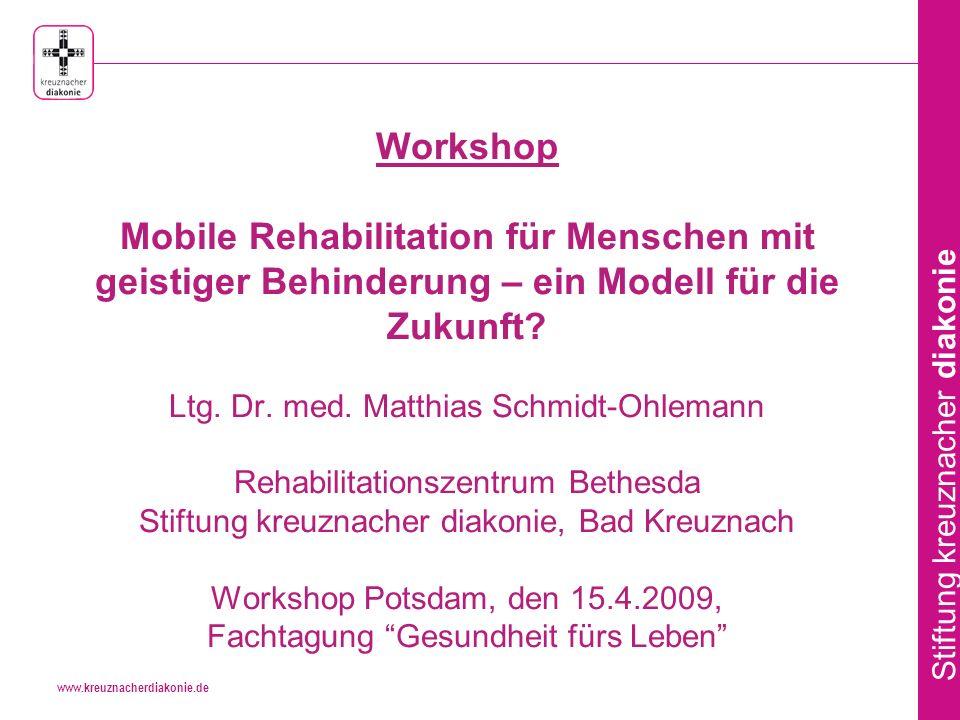 www.kreuznacherdiakonie.de Stiftung kreuznacher diakonie Workshop Mobile Rehabilitation für Menschen mit geistiger Behinderung – ein Modell für die Zukunft.