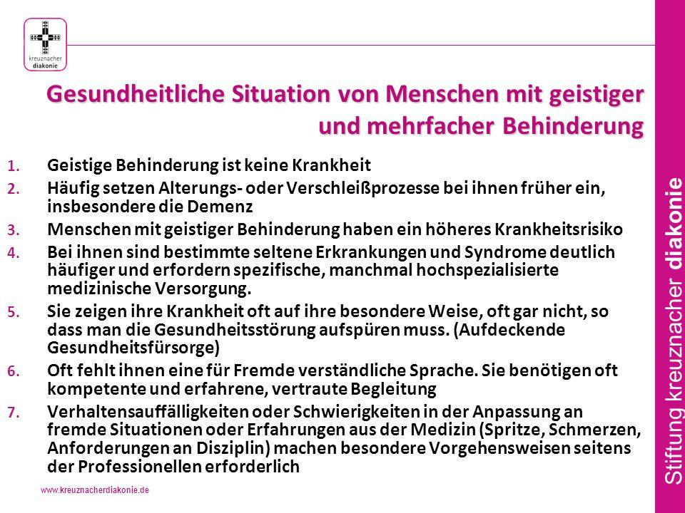 www.kreuznacherdiakonie.de Stiftung kreuznacher diakonie Gesundheitliche Situation von Menschen mit geistiger und mehrfacher Behinderung 1.