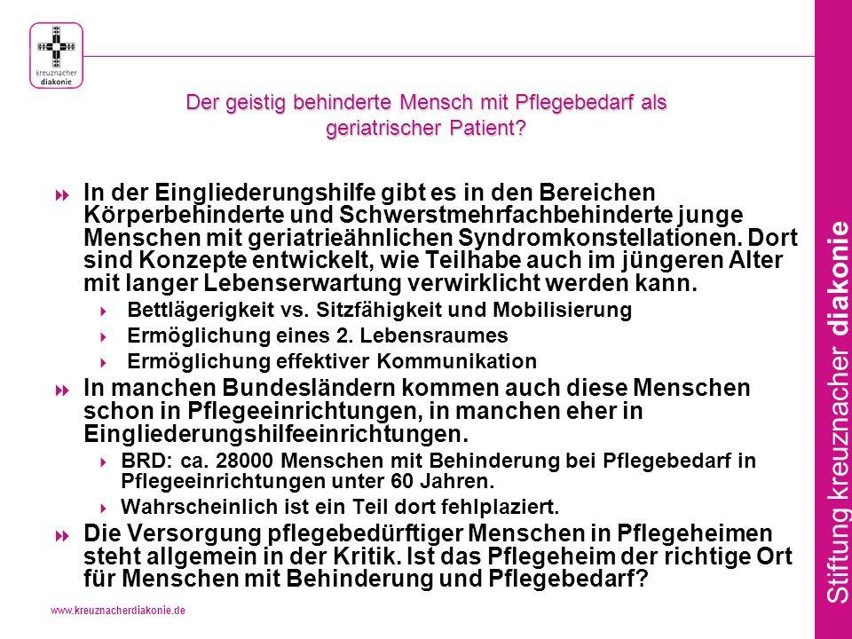 www.kreuznacherdiakonie.de Stiftung kreuznacher diakonie Der geistig behinderte Mensch mit Pflegebedarf als geriatrischer Patient.