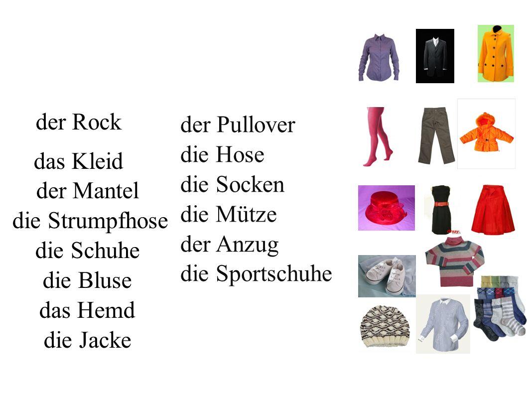 der Rock das Kleid der Mantel die Strumpfhose die Schuhe die Bluse das Hemd die Jacke der Pullover die Hose die Socken die Mütze der Anzug die Sportschuhe