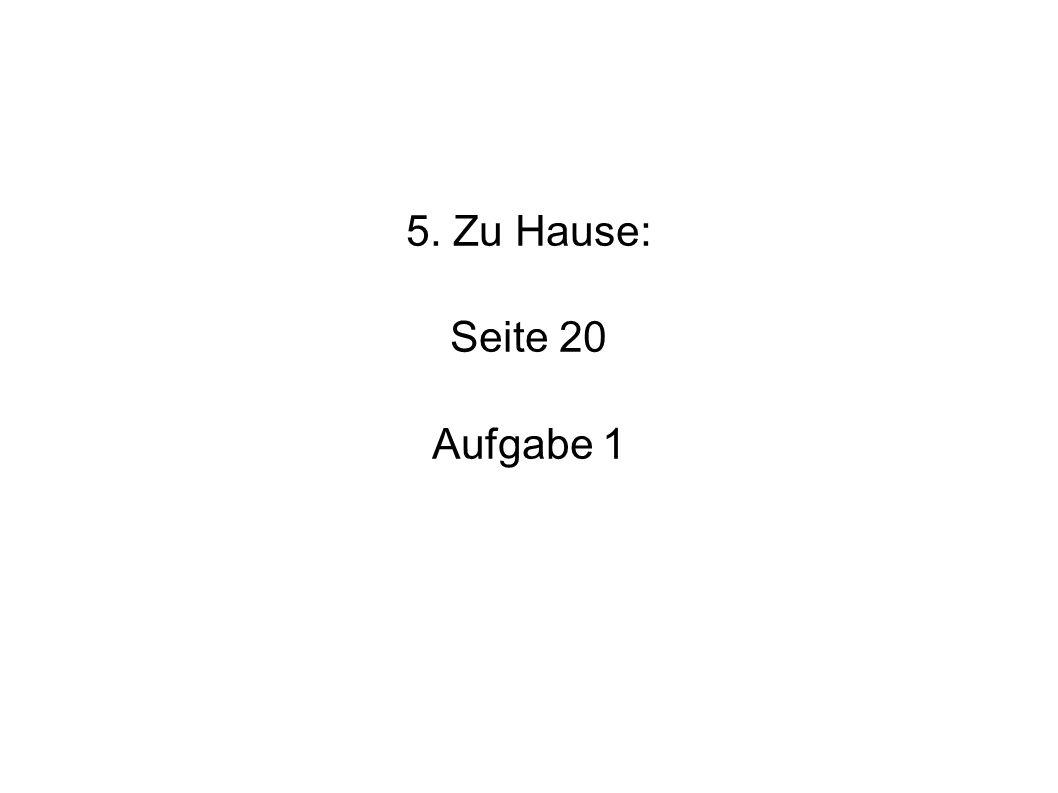 5. Zu Hause: Seite 20 Aufgabe 1