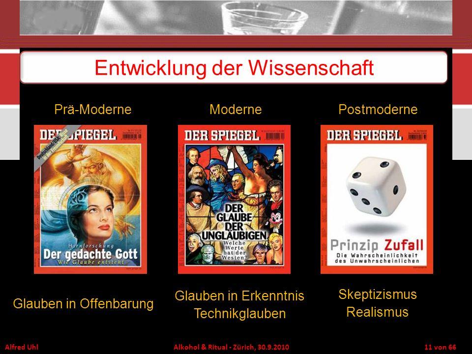 Alfred Uhl Alkohol & Ritual - Zürich, 30.9.2010 11 von 66 Entwicklung der Wissenschaft Glauben in Offenbarung Glauben in Erkenntnis Technikglauben Ske