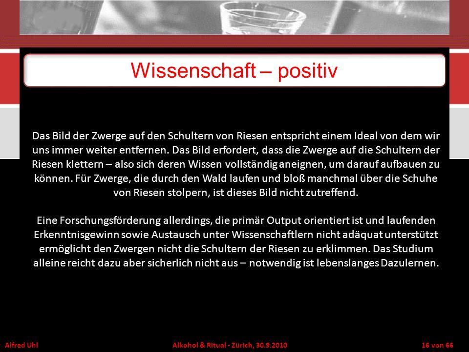 Alfred Uhl Alkohol & Ritual - Zürich, 30.9.2010 16 von 66 Wissenschaft – positiv Das Bild der Zwerge auf den Schultern von Riesen entspricht einem Ide