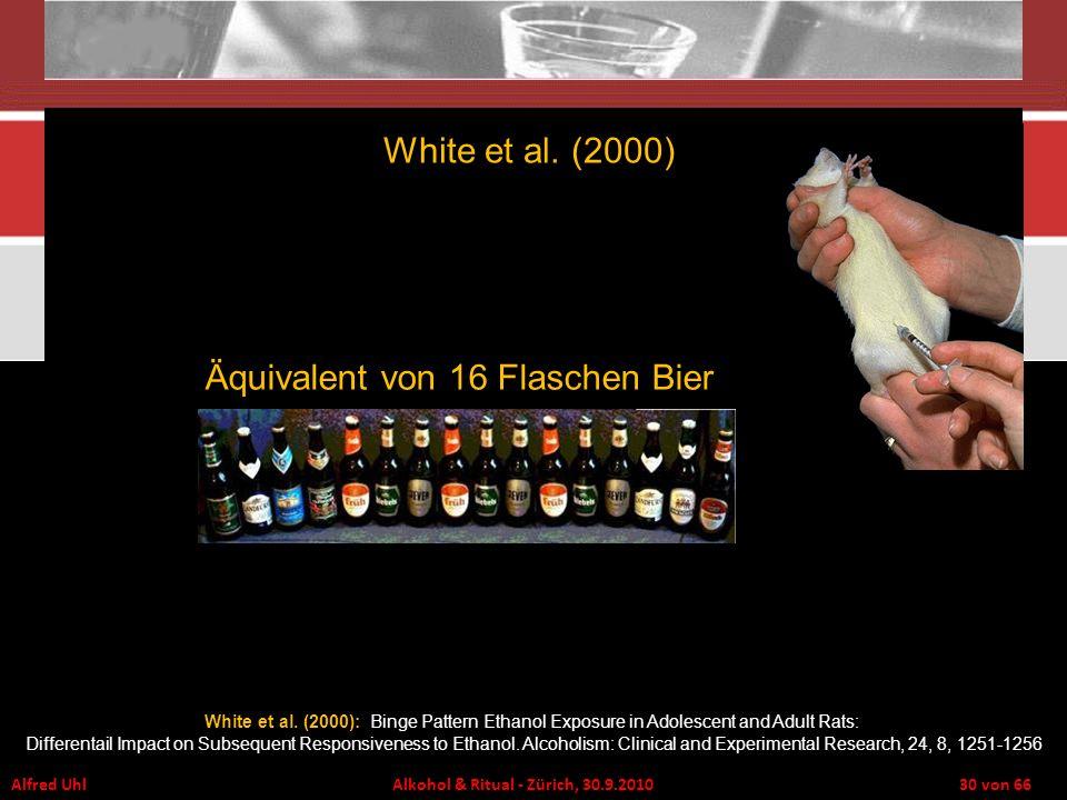 Alfred Uhl Alkohol & Ritual - Zürich, 30.9.2010 30 von 66 Äquivalent von 16 Flaschen Bier White et al. (2000) White et al. (2000): Binge Pattern Ethan