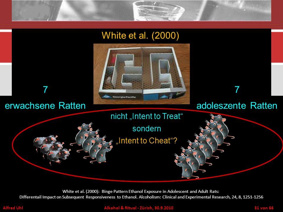 Alfred Uhl Alkohol & Ritual - Zürich, 30.9.2010 31 von 66 7 erwachsene Ratten 7 adoleszente Ratten nicht Intent to Treat sondern Intent to Cheat? Whit
