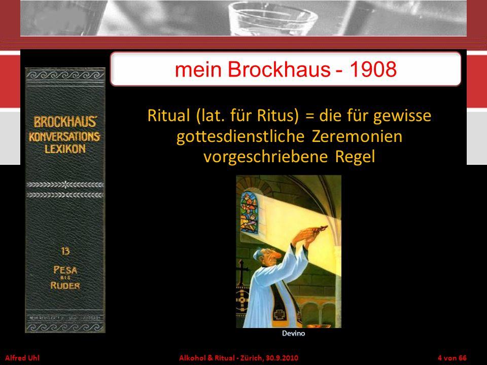 Alfred Uhl Alkohol & Ritual - Zürich, 30.9.2010 4 von 66 Ritual (lat. für Ritus) = die für gewisse gottesdienstliche Zeremonien vorgeschriebene Regel