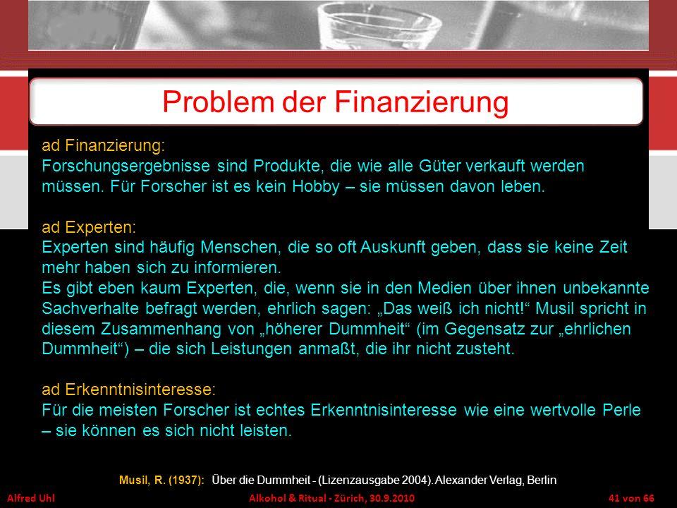 Alfred Uhl Alkohol & Ritual - Zürich, 30.9.2010 41 von 66 Problem der Finanzierung Musil, R. (1937): Über die Dummheit - (Lizenzausgabe 2004). Alexand