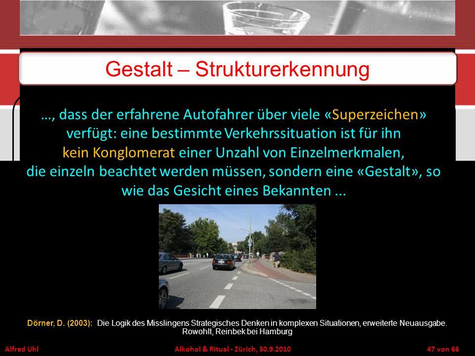 Alfred Uhl Alkohol & Ritual - Zürich, 30.9.2010 47 von 66 Gestalt – Strukturerkennung …, dass der erfahrene Autofahrer über viele «Superzeichen» verfü