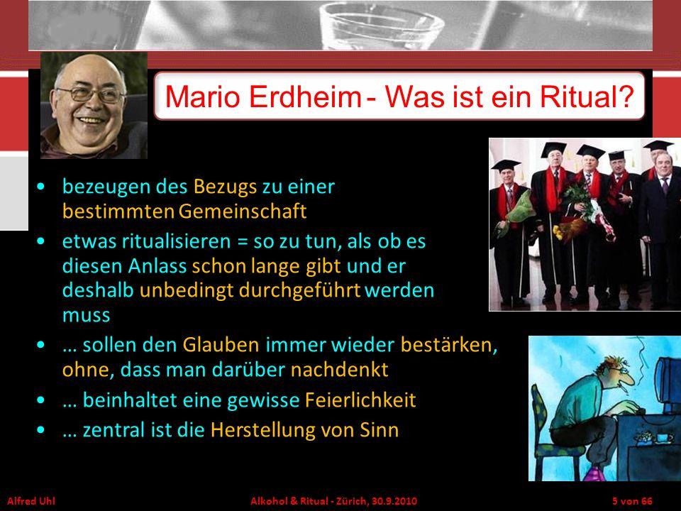 Alfred Uhl Alkohol & Ritual - Zürich, 30.9.2010 5 von 66 Mario Erdheim- Was ist ein Ritual? Mario Erdheim - Was ist ein Ritual? bezeugen des Bezugs zu