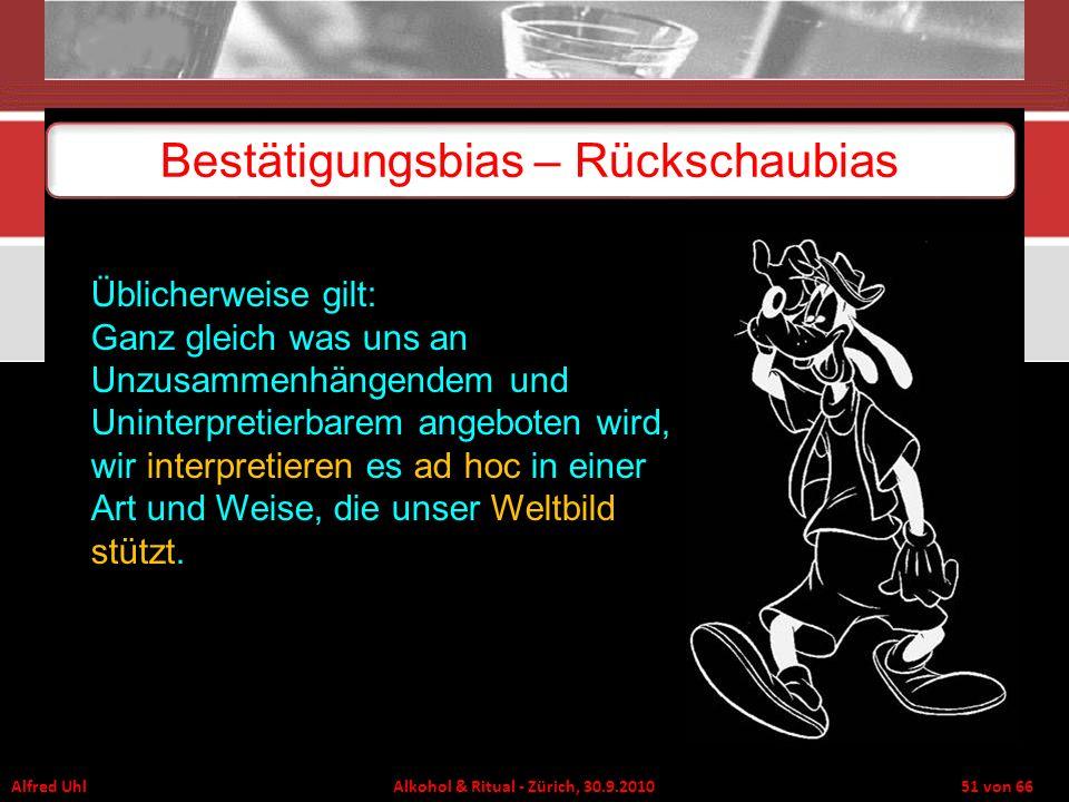 Alfred Uhl Alkohol & Ritual - Zürich, 30.9.2010 51 von 66 Bestätigungsbias – Rückschaubias Üblicherweise gilt: Ganz gleich was uns an Unzusammenhängen