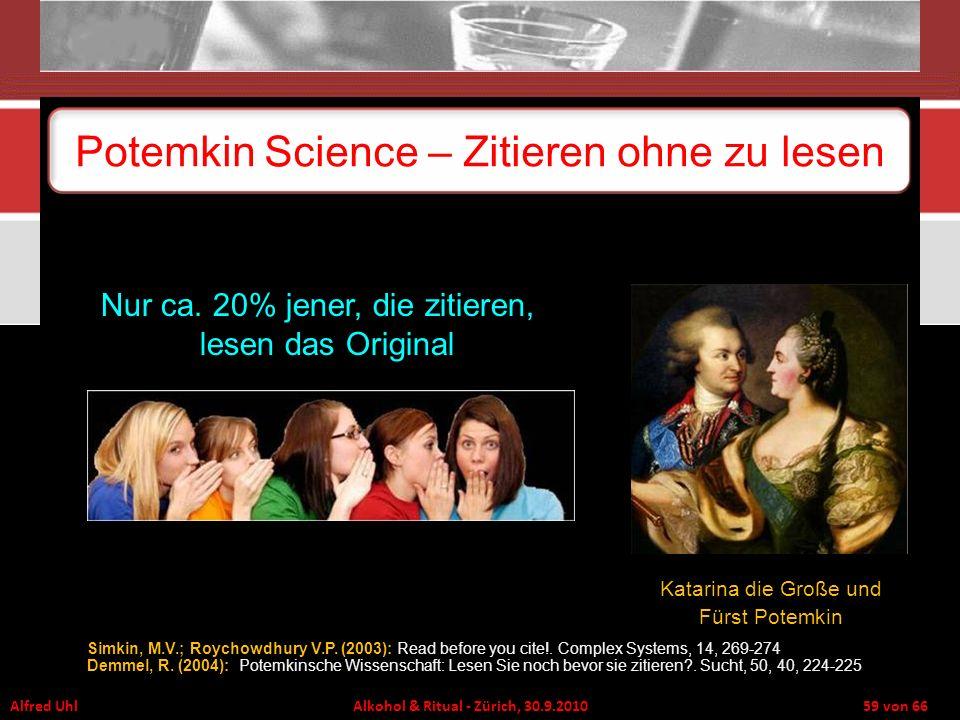 Alfred Uhl Alkohol & Ritual - Zürich, 30.9.2010 59 von 66 Potemkin Science – Zitieren ohne zu lesen Katarina die Große und Fürst Potemkin Simkin, M.V.