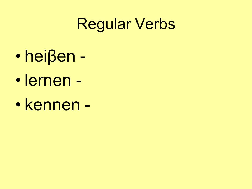 Regular Verbs heiβen - lernen - kennen -