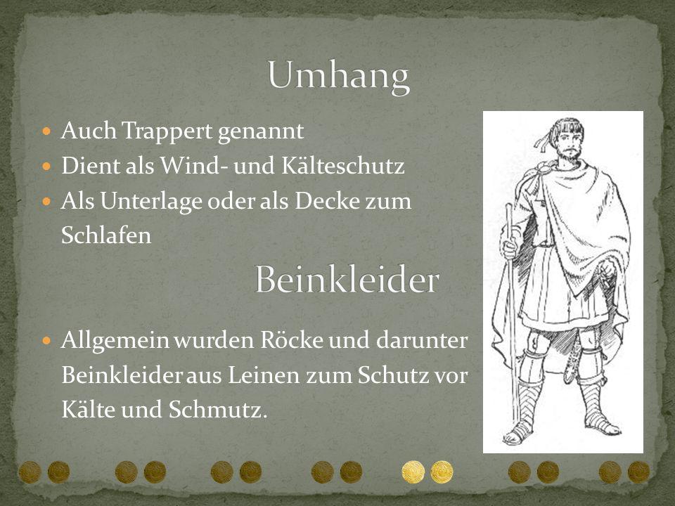 Auch Trappert genannt Dient als Wind- und Kälteschutz Als Unterlage oder als Decke zum Schlafen Allgemein wurden Röcke und darunter Beinkleider aus Le