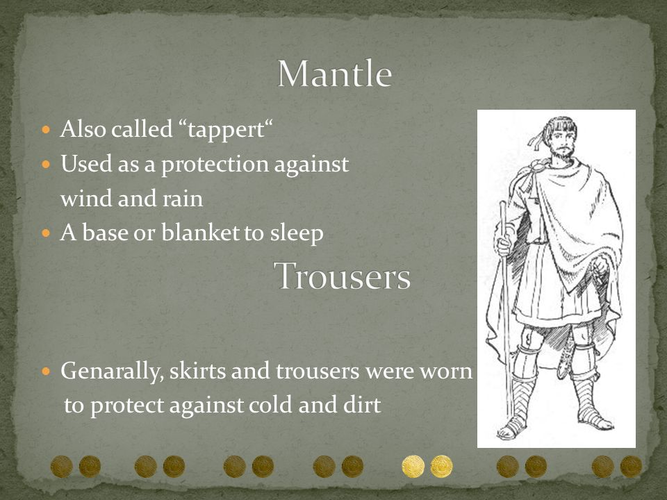Also called tappert Used as a protection against wind and rain A base or blanket to sleep Genarally, skirts and trousers were worn to protect against