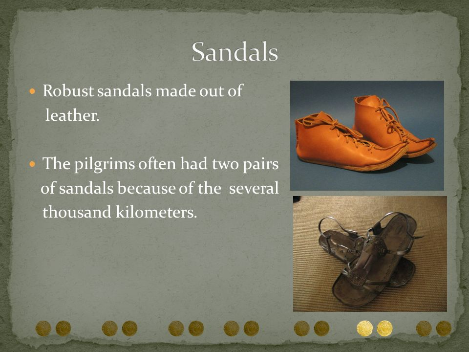 Robust sandals made out of leather. The pilgrims often had two pairs of sandals because of the several thousand kilometers.