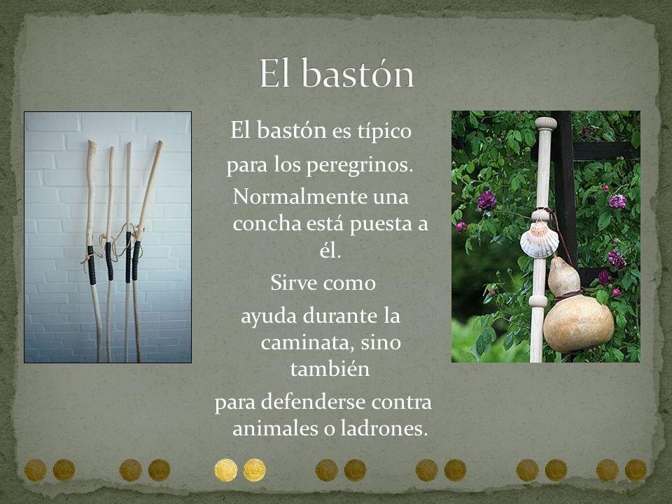 El bastón es típico para los peregrinos. Normalmente una concha está puesta a él. Sirve como ayuda durante la caminata, sino también para defenderse c