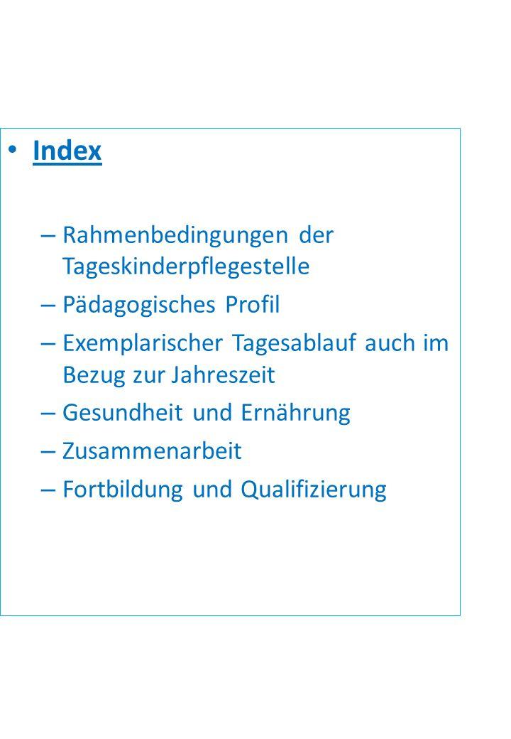 Index – Rahmenbedingungen der Tageskinderpflegestelle – Pädagogisches Profil – Exemplarischer Tagesablauf auch im Bezug zur Jahreszeit – Gesundheit un