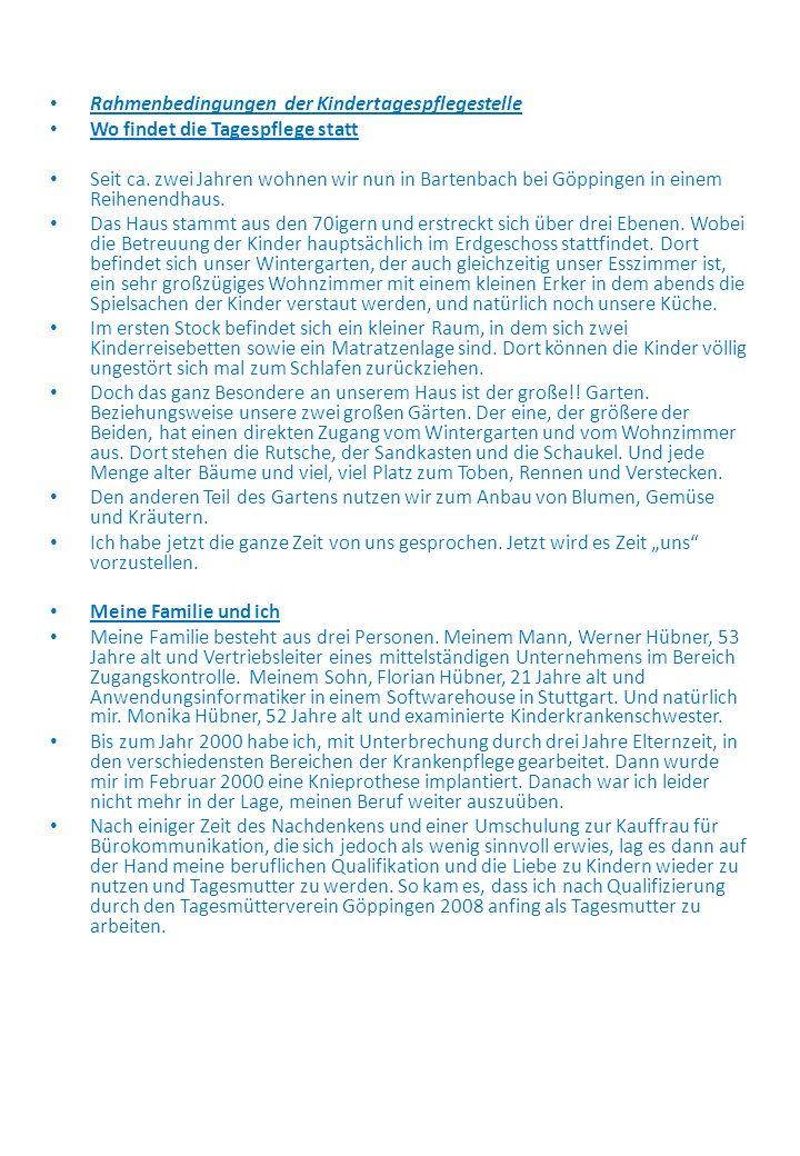 Rahmenbedingungen der Kindertagespflegestelle Wo findet die Tagespflege statt Seit ca. zwei Jahren wohnen wir nun in Bartenbach bei Göppingen in einem