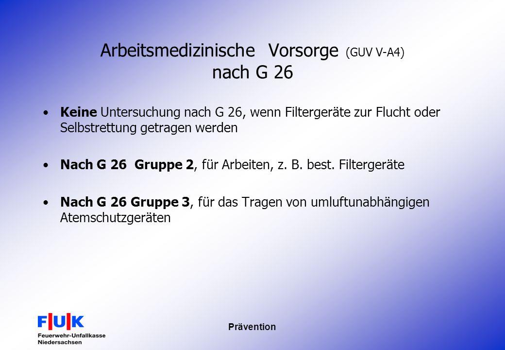 Prävention Arbeitsmedizinische Vorsorge (GUV V-A4) nach G 26 Keine Untersuchung nach G 26, wenn Filtergeräte zur Flucht oder Selbstrettung getragen we