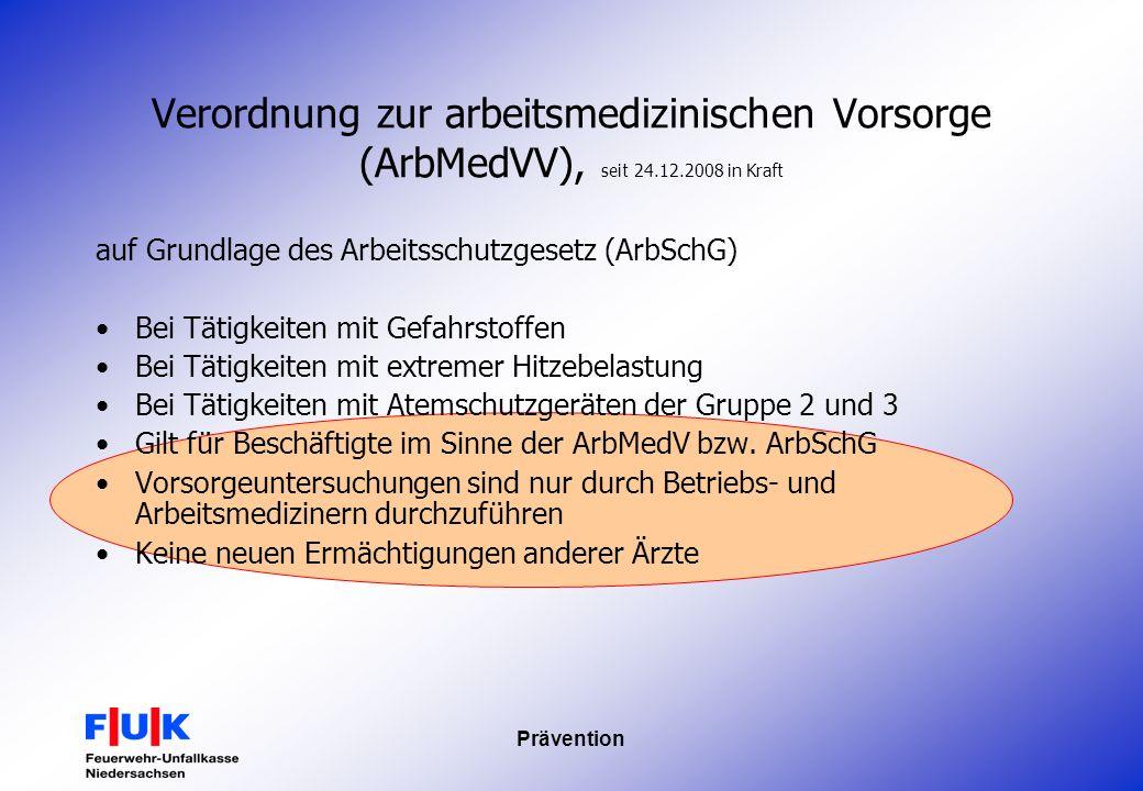 Prävention Verordnung zur arbeitsmedizinischen Vorsorge (ArbMedVV), seit 24.12.2008 in Kraft auf Grundlage des Arbeitsschutzgesetz (ArbSchG) Bei Tätig