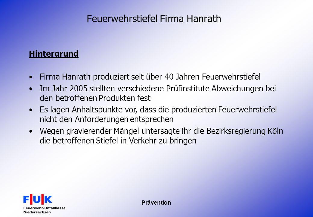 Prävention Feuerwehrstiefel Firma Hanrath Hintergrund Firma Hanrath produziert seit über 40 Jahren Feuerwehrstiefel Im Jahr 2005 stellten verschiedene