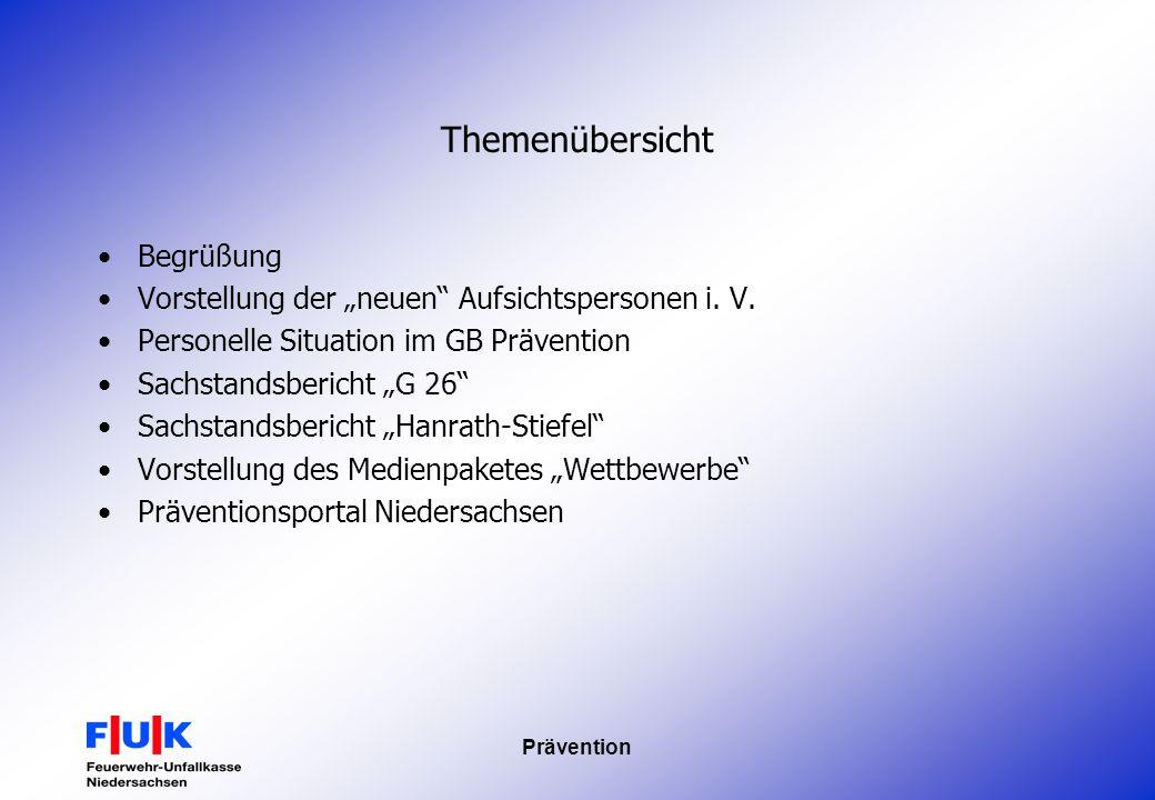 Prävention Themenübersicht Begrüßung Vorstellung der neuen Aufsichtspersonen i. V. Personelle Situation im GB Prävention Sachstandsbericht G 26 Sachst