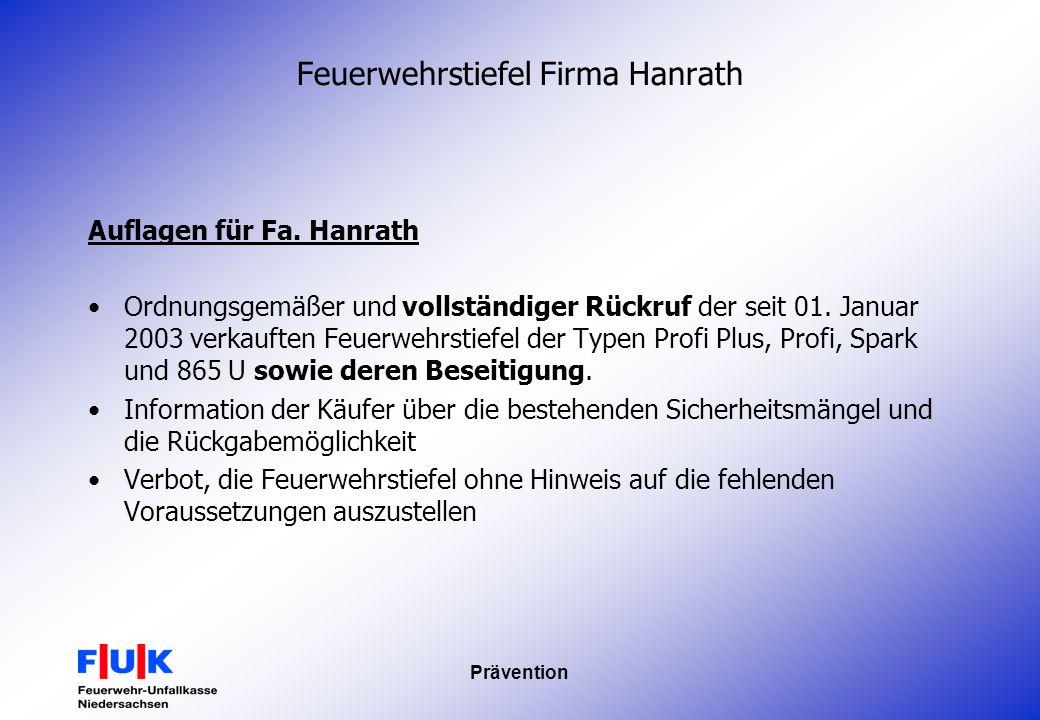 Prävention Feuerwehrstiefel Firma Hanrath Auflagen für Fa. Hanrath Ordnungsgemäßer und vollständiger Rückruf der seit 01. Januar 2003 verkauften Feuer
