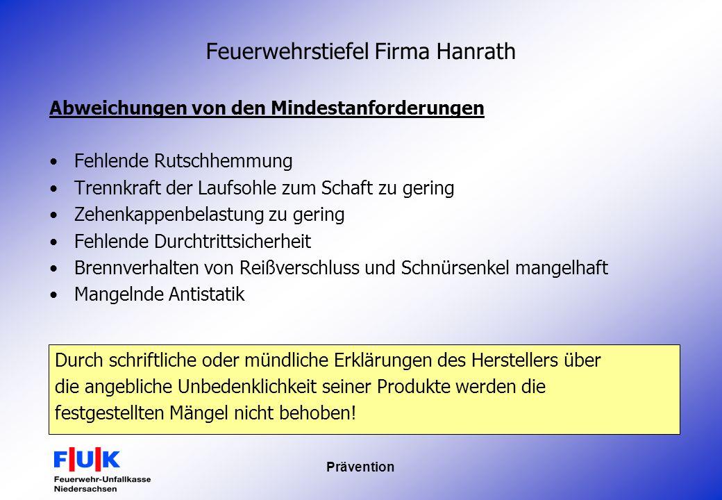 Prävention Feuerwehrstiefel Firma Hanrath Abweichungen von den Mindestanforderungen Fehlende Rutschhemmung Trennkraft der Laufsohle zum Schaft zu geri