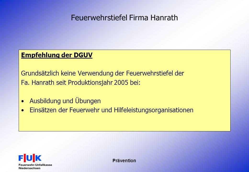 Prävention Feuerwehrstiefel Firma Hanrath Empfehlung der DGUV Grundsätzlich keine Verwendung der Feuerwehrstiefel der Fa. Hanrath seit Produktionsjahr