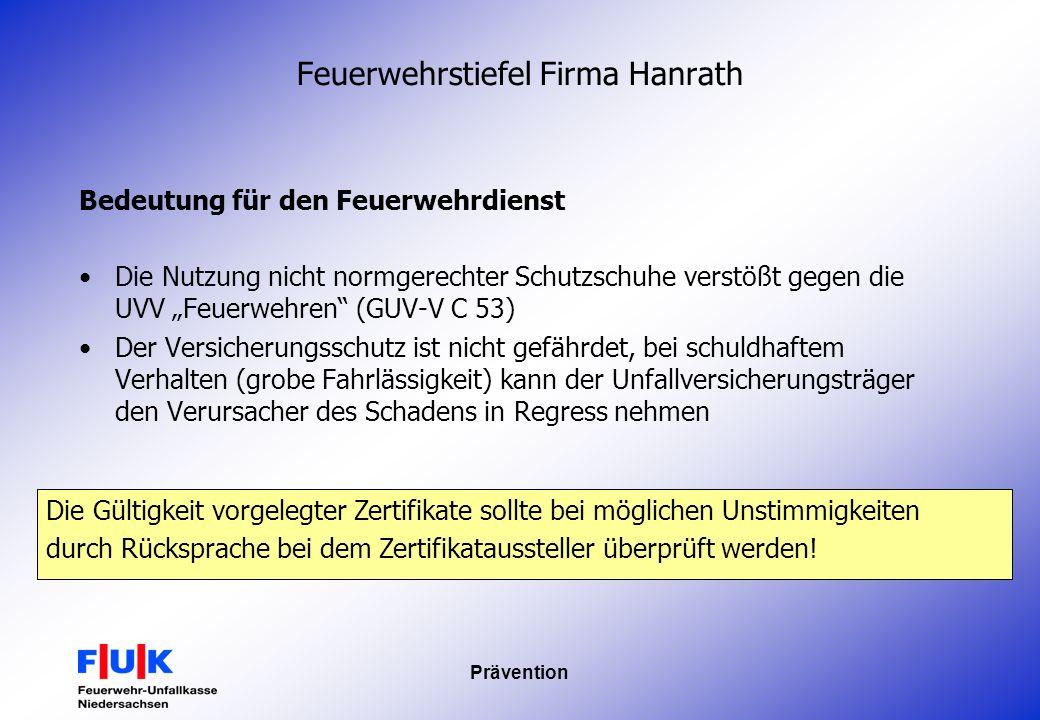 Prävention Feuerwehrstiefel Firma Hanrath Bedeutung für den Feuerwehrdienst Die Nutzung nicht normgerechter Schutzschuhe verstößt gegen die UVV Feuerw