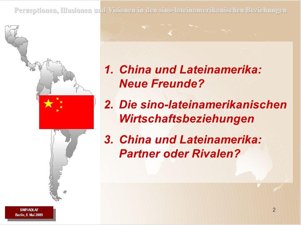 SWP/ADLAF SWP/ADLAF 33 Lateinamerika ist für Chinas Wirtschaft interessant als Lieferant von Eisenerz und Stahl, von Kupfer, Erdöl, Soja – auch bestimmte Industrieprodukte z.B.