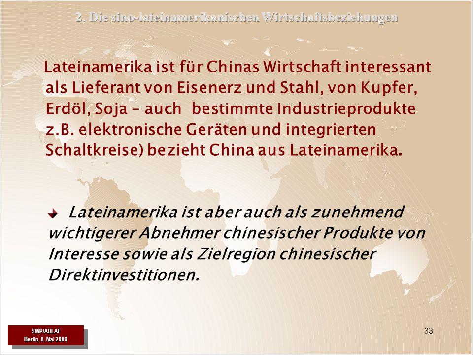 SWP/ADLAF SWP/ADLAF 33 Lateinamerika ist für Chinas Wirtschaft interessant als Lieferant von Eisenerz und Stahl, von Kupfer, Erdöl, Soja – auch bestim