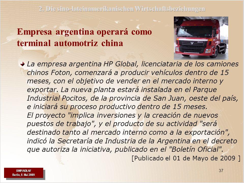 SWP/ADLAF Berlin, 8. Mai 2009 SWP/ADLAF 37 La empresa argentina HP Global, licenciataria de los camiones chinos Foton, comenzará a producir vehículos