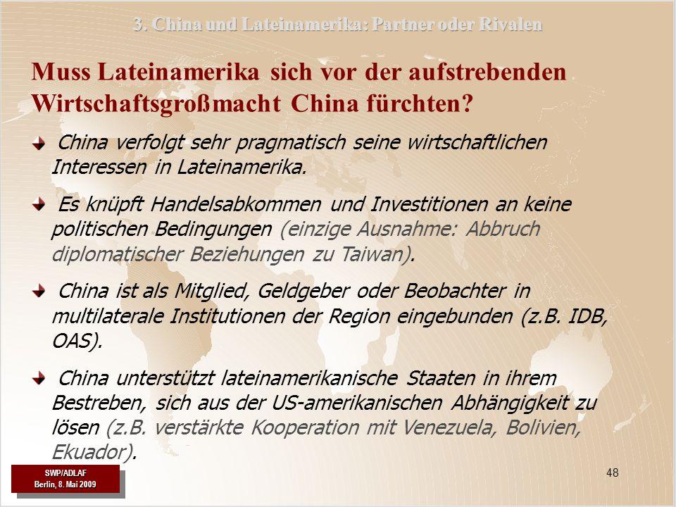 SWP/ADLAF Berlin, 8. Mai 2009 SWP/ADLAF 48 Muss Lateinamerika sich vor der aufstrebenden Wirtschaftsgroßmacht China fürchten? China verfolgt sehr prag