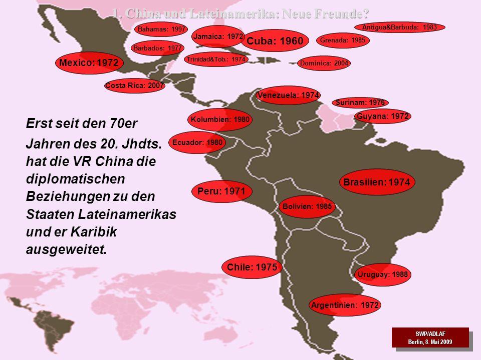 SWP/ADLAF Berlin, 8. Mai 2009 SWP/ADLAF 5 Erst seit den 70er Jahren des 20. Jhdts. hat die VR China die diplomatischen Beziehungen zu den Staaten Late