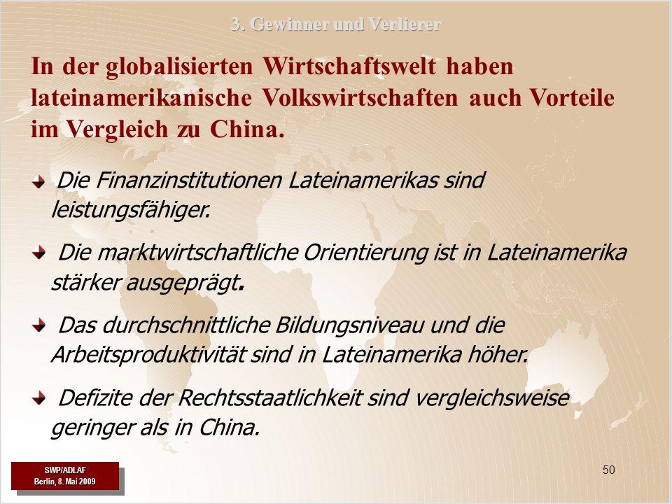 SWP/ADLAF Berlin, 8. Mai 2009 SWP/ADLAF 50 In der globalisierten Wirtschaftswelt haben lateinamerikanische Volkswirtschaften auch Vorteile im Vergleic