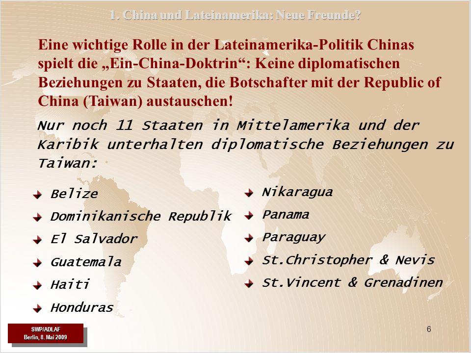 SWP/ADLAF SWP/ADLAF 7 Der Staatsbesuch im November 2004 von Präsident Hu Jintao in mehreren lateinamerikanischen Ländern (Brasilien, Argentinien, Chile, Cuba) markiert den veränderten Stellenwert Lateinamerikas in der chinesischen Außenpolitik.