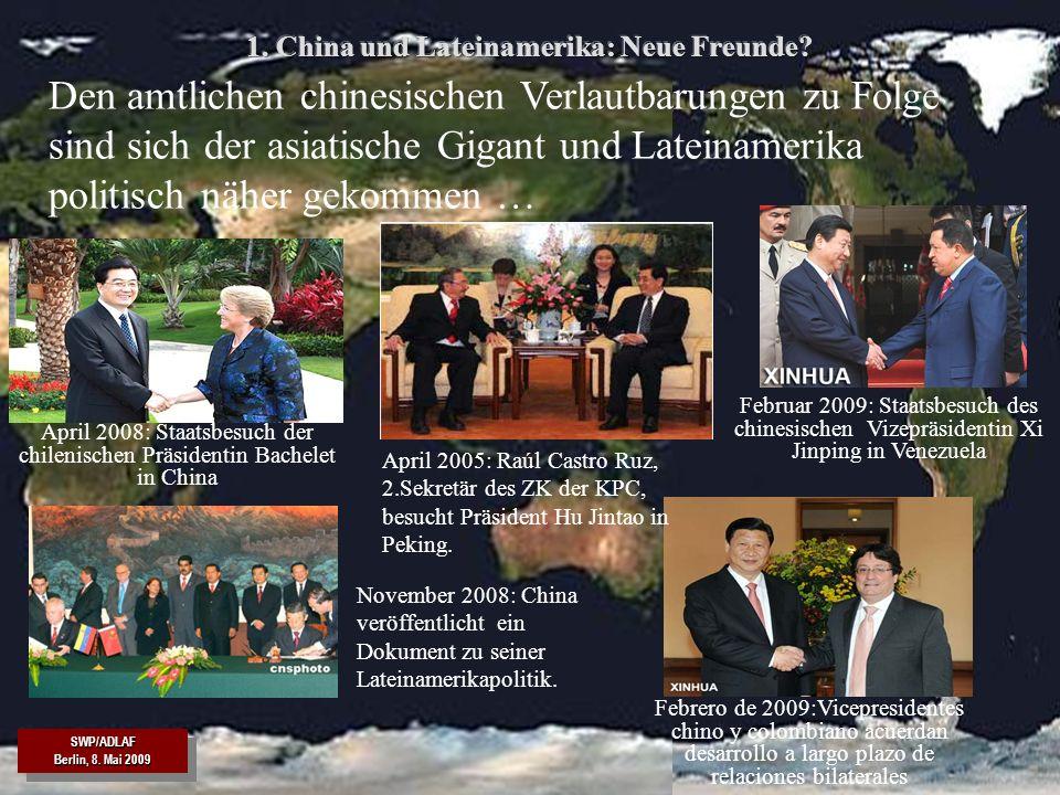 SWP/ADLAF Berlin, 8. Mai 2009 SWP/ADLAF 8 April 2008: Staatsbesuch der chilenischen Präsidentin Bachelet in China Februar 2009: Staatsbesuch des chine