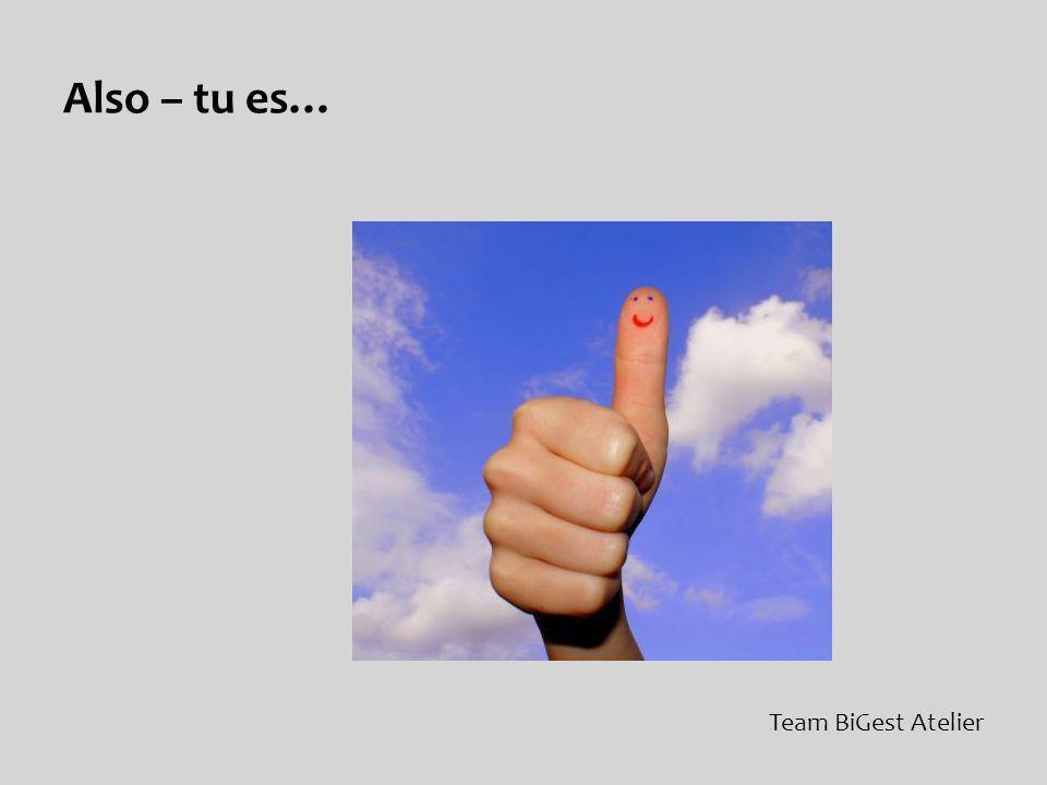 Also – tu es… Team BiGest Atelier