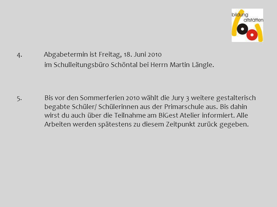 4.Abgabetermin ist Freitag, 18. Juni 2010 im Schulleitungsbüro Schöntal bei Herrn Martin Längle. 5.Bis vor den Sommerferien 2010 wählt die Jury 3 weit