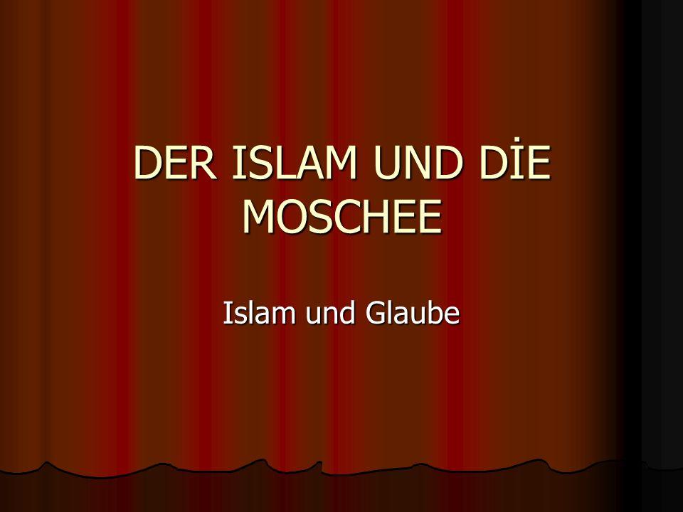 DER ISLAM UND DİE MOSCHEE Islam und Glaube