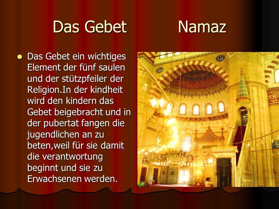 Das Gebet Namaz Das Gebet ein wichtiges Element der fünf saulen und der stützpfeiler der Religion.In der kindheit wird den kindern das Gebet beigebracht und in der pubertat fangen die jugendlichen an zu beten,weil für sie damit die verantwortung beginnt und sie zu Erwachsenen werden.