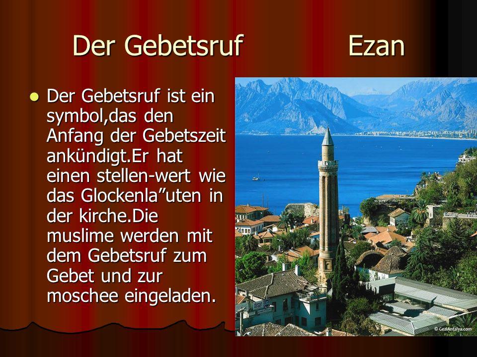 Der Gebetsruf Ezan Der Gebetsruf ist ein symbol,das den Anfang der Gebetszeit ankündigt.Er hat einen stellen-wert wie das Glockenlauten in der kirche.Die muslime werden mit dem Gebetsruf zum Gebet und zur moschee eingeladen.